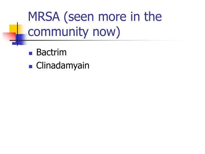 MRSA (seen more in the community now)