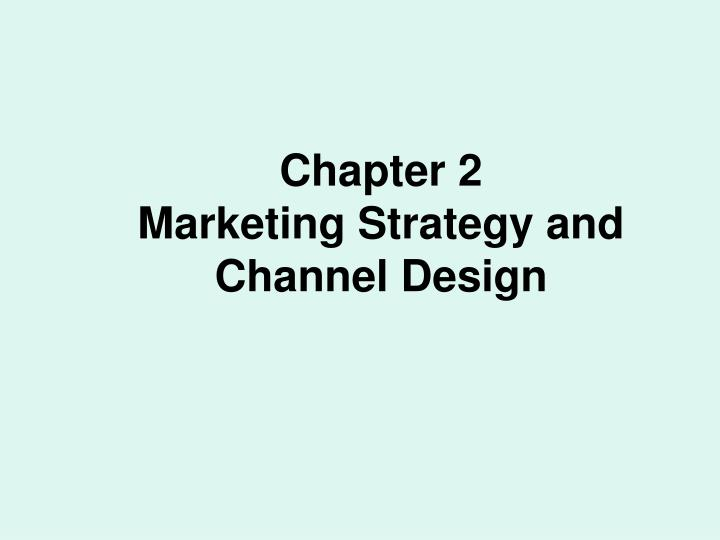 chapter 2 marketing strategy and channel design