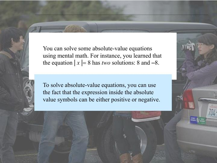 You can solve some absolute-value equations using mental math. For instance, you learned that the equation