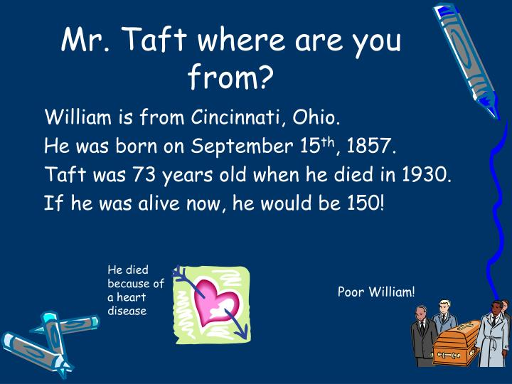 Mr taft where are you from