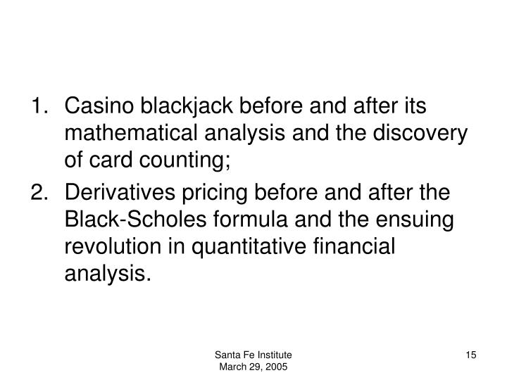 Casino blackjack before and after its mathematical analysis and the discovery of card counting;