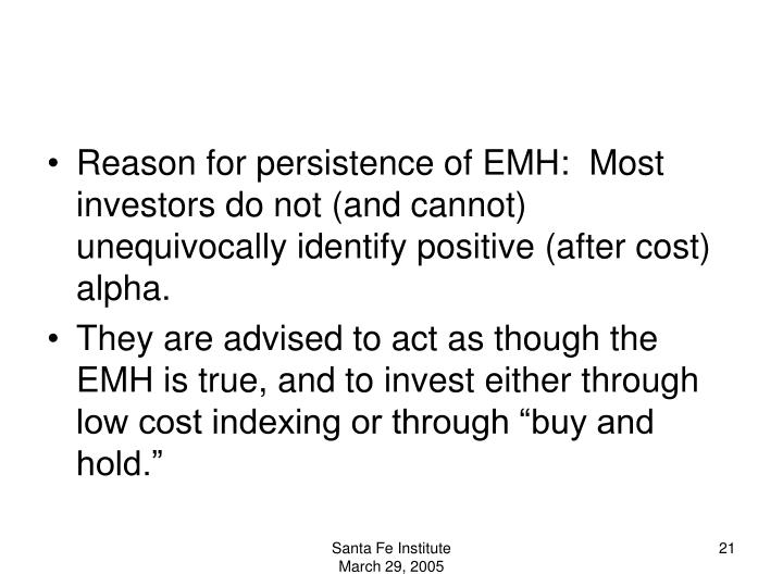 Reason for persistence of EMH:  Most investors do not (and cannot) unequivocally identify positive (after cost) alpha.