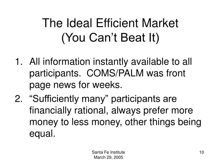 The Ideal Efficient Market         (You Can't Beat It)