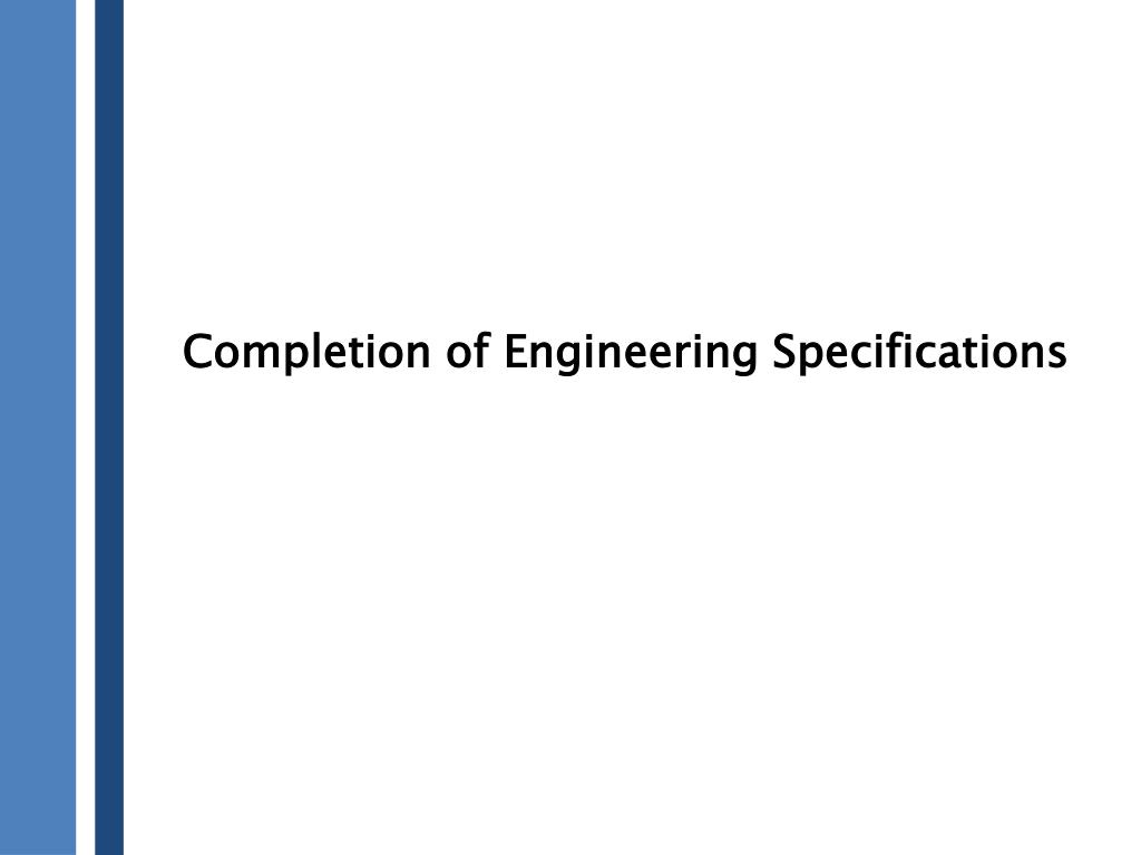 Completion of Engineering Specifications