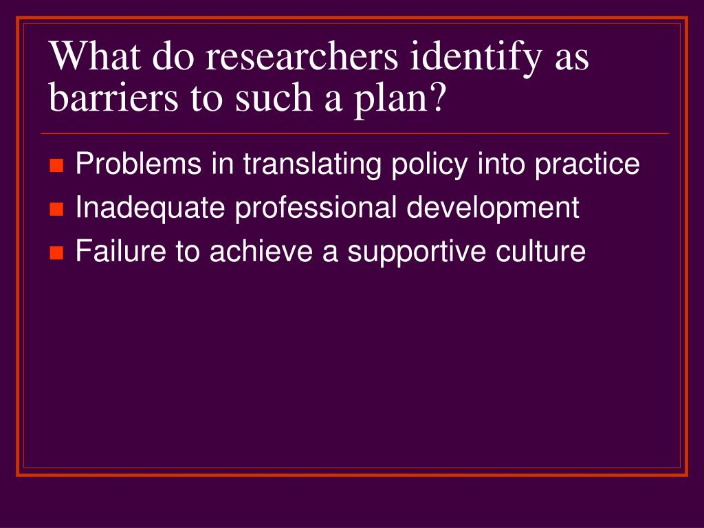 What do researchers identify as barriers to such a plan?
