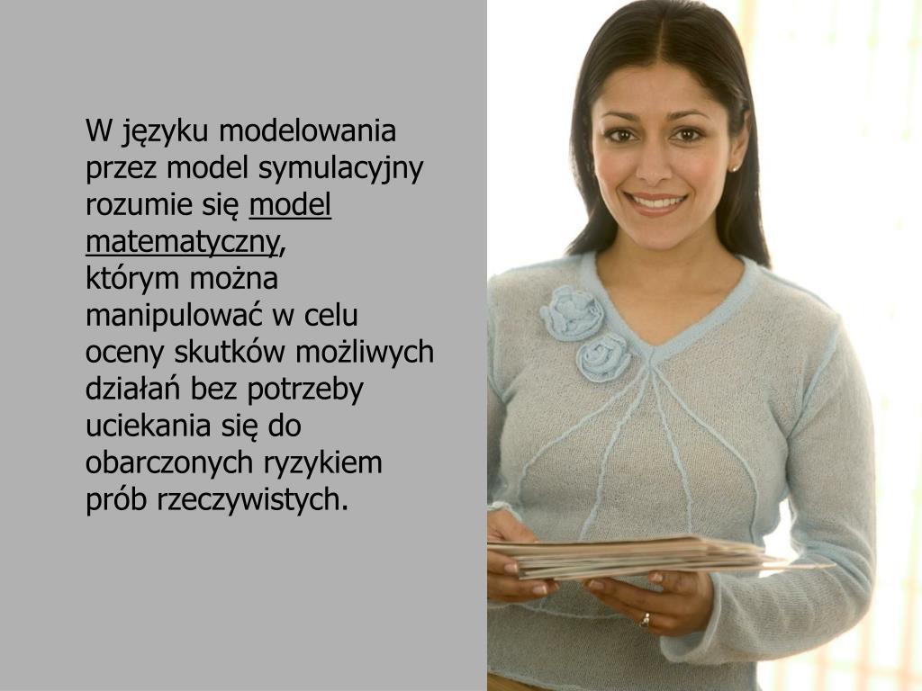 W języku modelowania przez model symulacyjny rozumie się