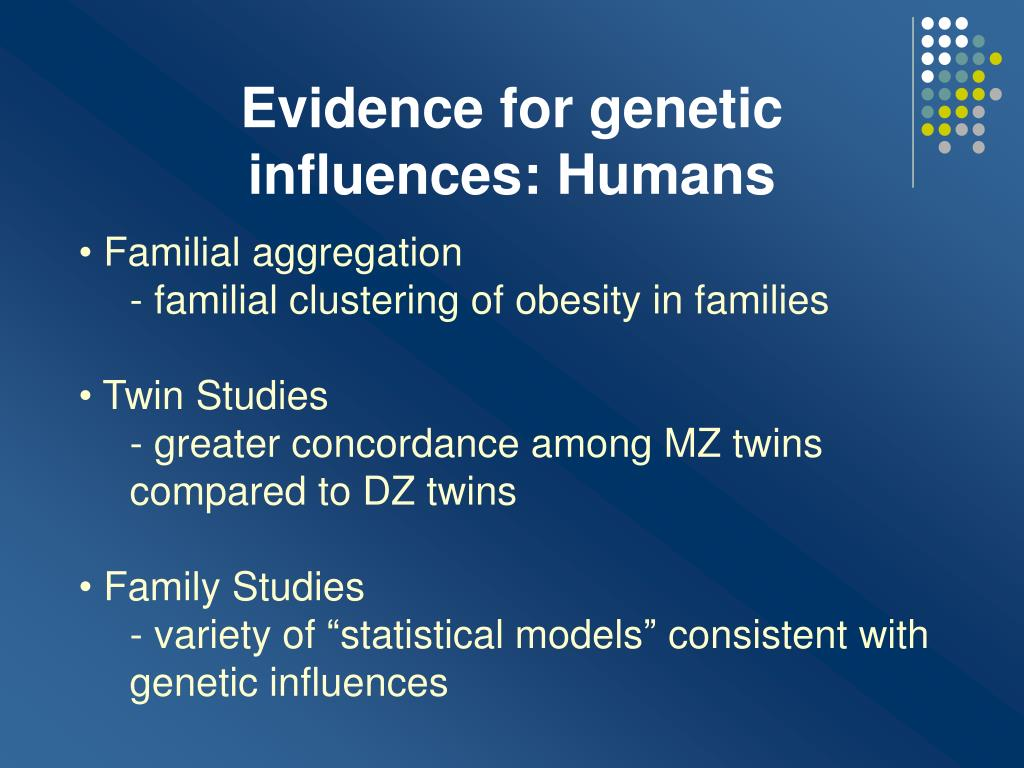 Evidence for genetic influences: Humans