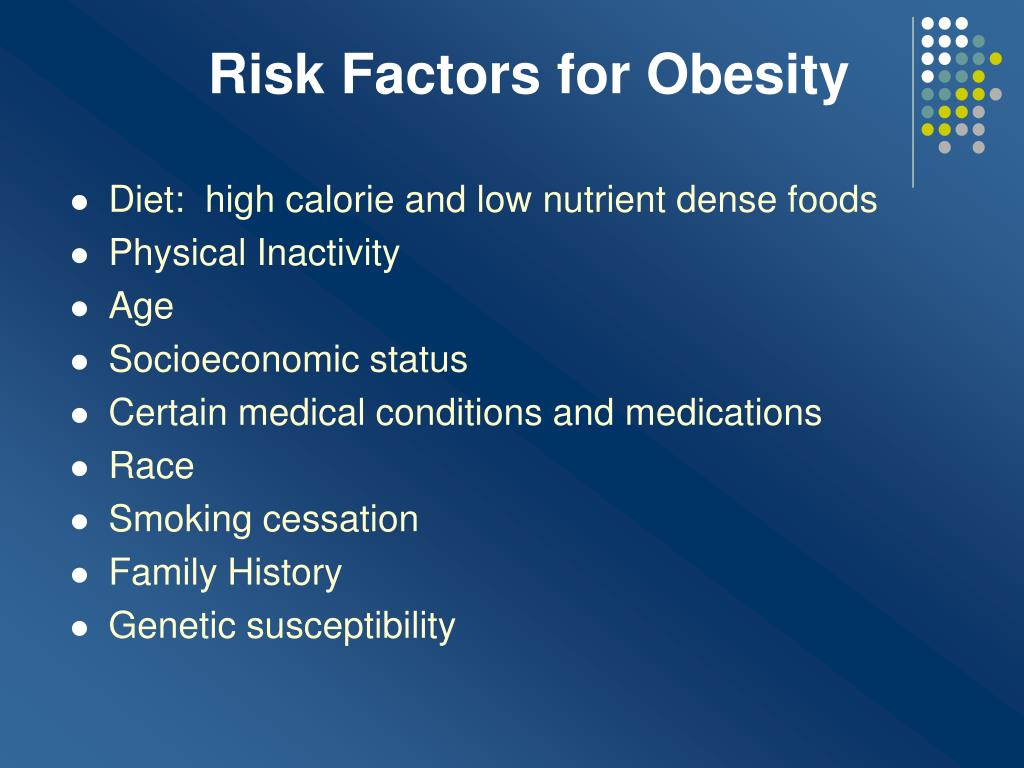 Diet:  high calorie and low nutrient dense foods