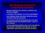 not all group learning is cooperative learning