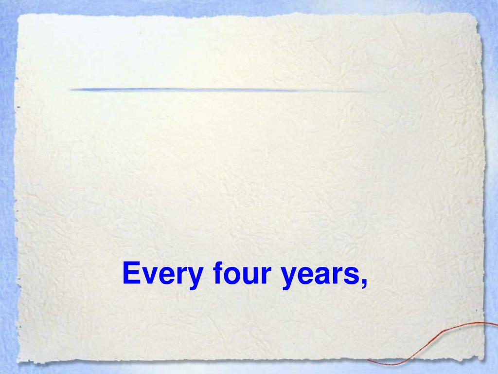 Every four years,