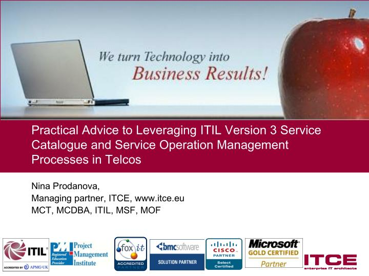 Practical Advice to Leveraging ITIL Version 3 Service Catalogue and Service Operation Management Pro...