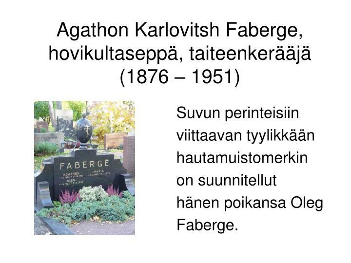 Agathon Karlovitsh Faberge, hovikultaseppä, taiteenkerääjä (1876 – 1951)