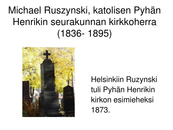 Michael Ruszynski, katolisen Pyhän Henrikin seurakunnan kirkkoherra (1836- 1895)