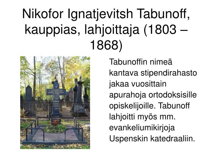 Nikofor Ignatjevitsh Tabunoff, kauppias, lahjoittaja (1803 – 1868)