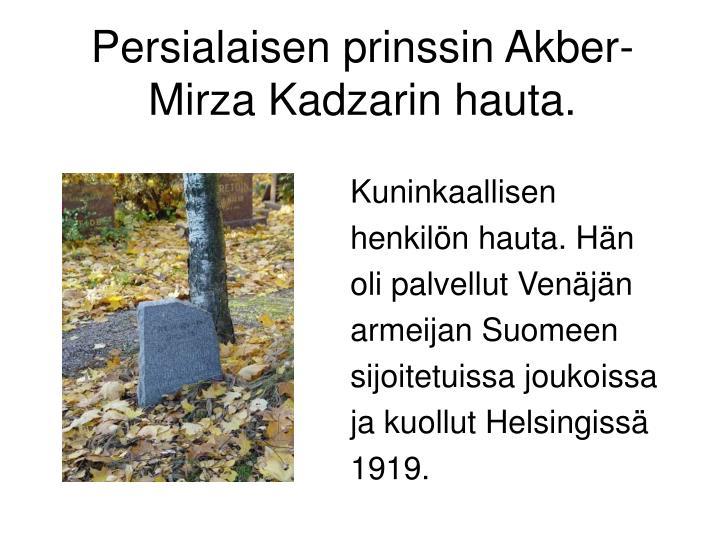 Persialaisen prinssin Akber-Mirza Kadzarin hauta.