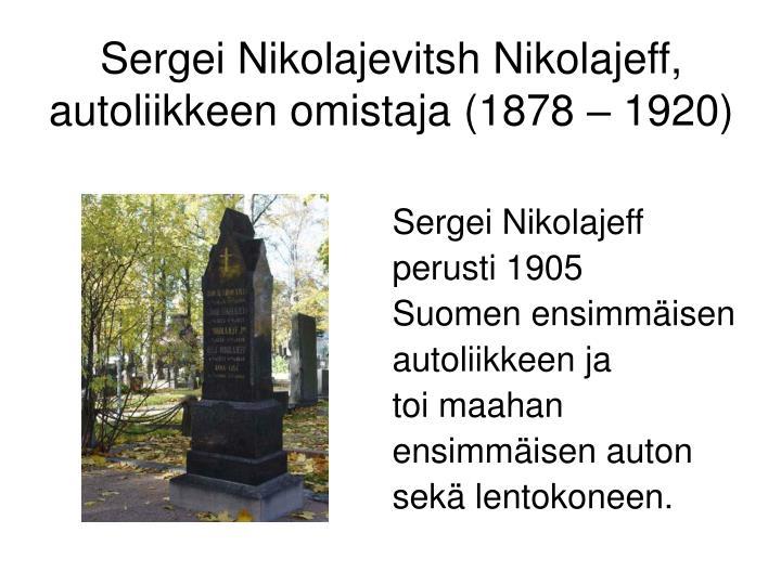 Sergei Nikolajevitsh Nikolajeff, autoliikkeen omistaja (1878 – 1920)