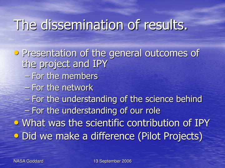The dissemination of results.