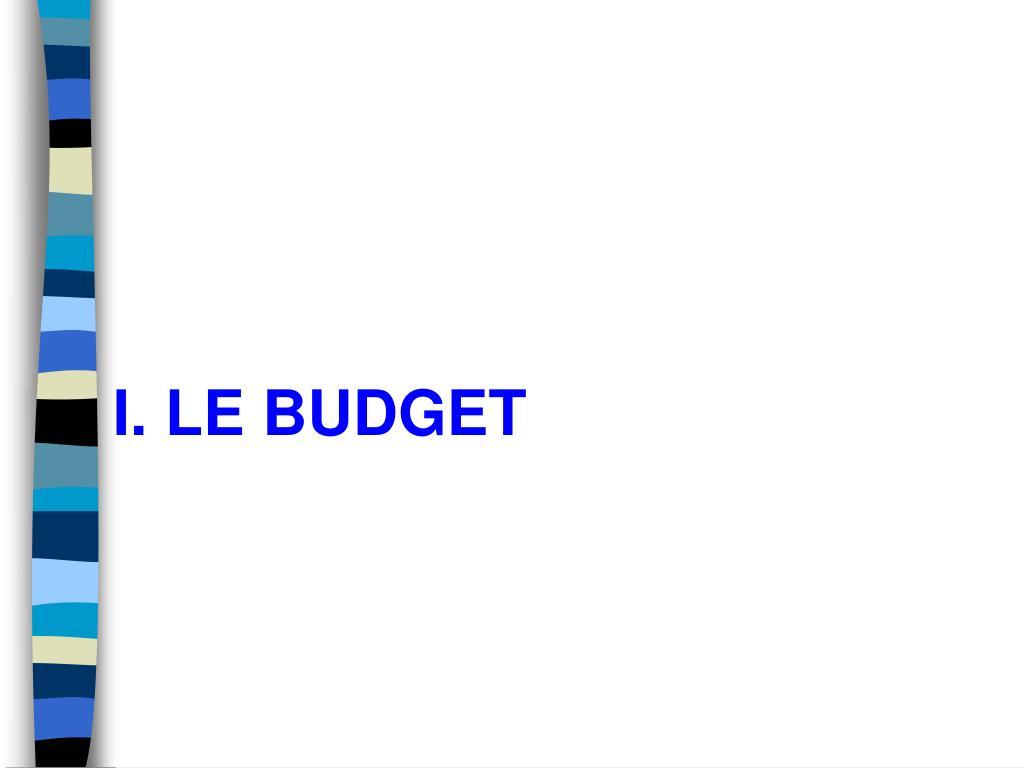 I. LE BUDGET