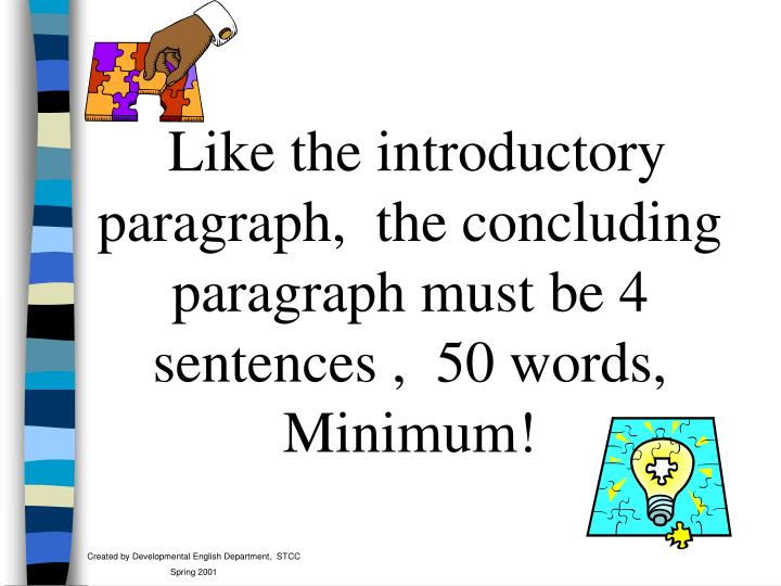 Like the introductory paragraph,  the concluding paragraph must be 4 sentences ,  50 words,  Minimum!