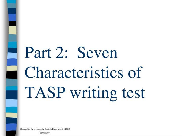 Part 2:  Seven Characteristics of TASP writing test