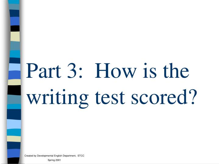 Part 3:  How is the writing test scored?