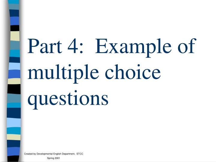 Part 4:  Example of multiple choice questions