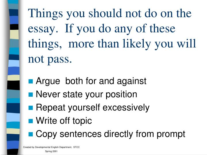 Things you should not do on the essay.  If you do any of these things,  more than likely you will not pass.