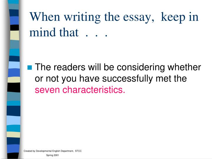 When writing the essay,  keep in mind that  .  .  .