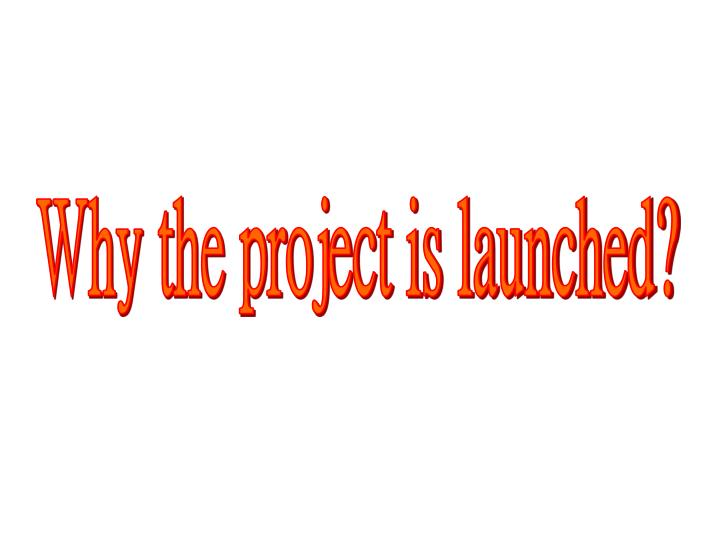 Why the project is launched?