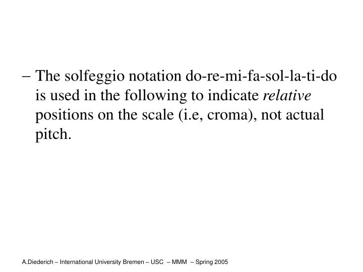The solfeggio notation do-re-mi-fa-sol-la-ti-do is used in the following to indicate