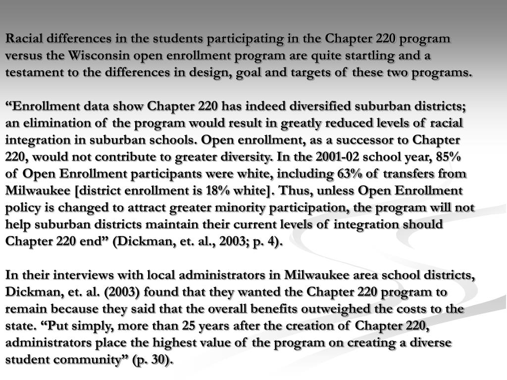 Racial differences in the students participating in the Chapter 220 program versus the Wisconsin open enrollment program are quite startling and a testament to the differences in design, goal and targets of these two programs.