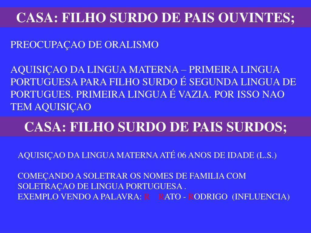 CASA: FILHO SURDO DE PAIS OUVINTES;