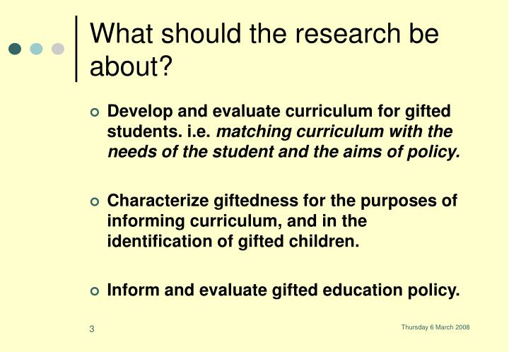 What should the research be about