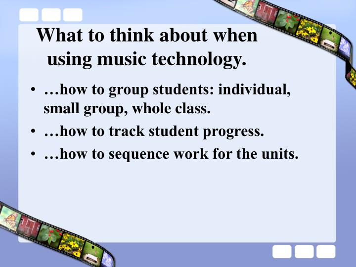 What to think about when using music technology