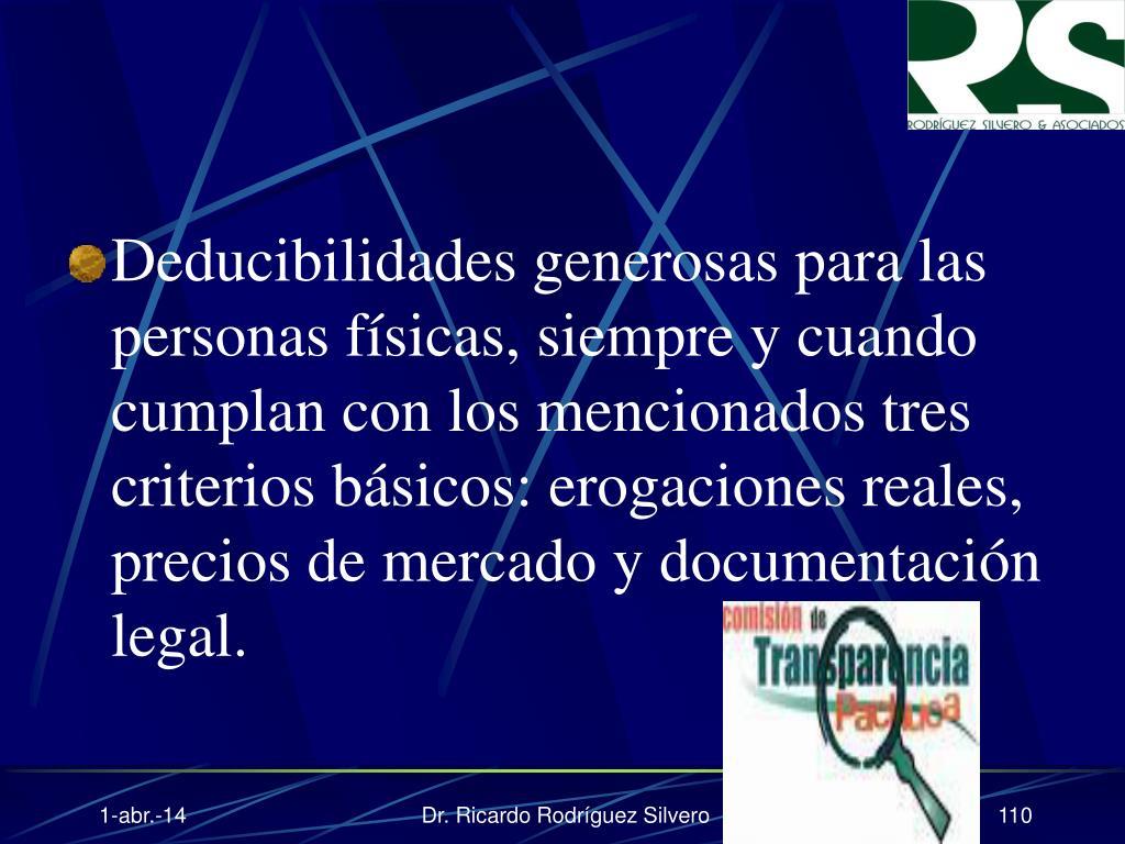Deducibilidades generosas para las personas físicas, siempre y cuando cumplan con los mencionados tres criterios básicos: erogaciones reales, precios de mercado y documentación legal.