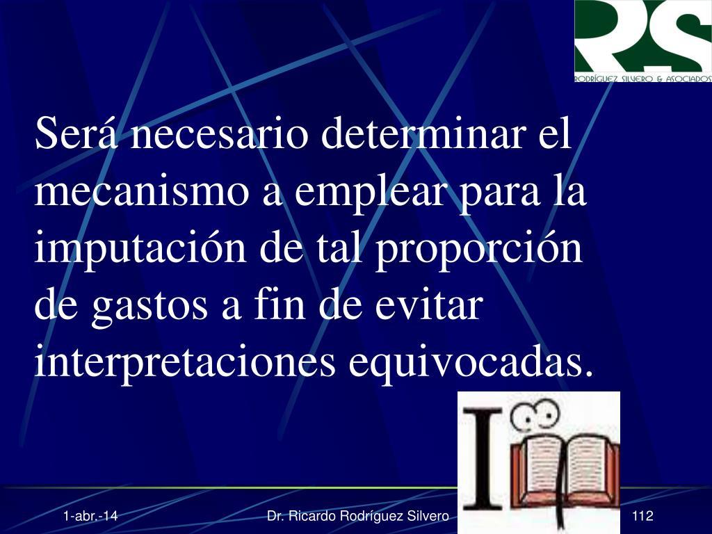 Será necesario determinar el mecanismo a emplear para la imputación de tal proporción de gastos a fin de evitar interpretaciones equivocadas.