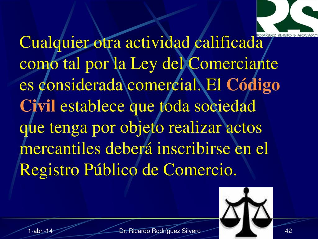 Cualquier otra actividad calificada como tal por la Ley del Comerciante es considerada comercial. El
