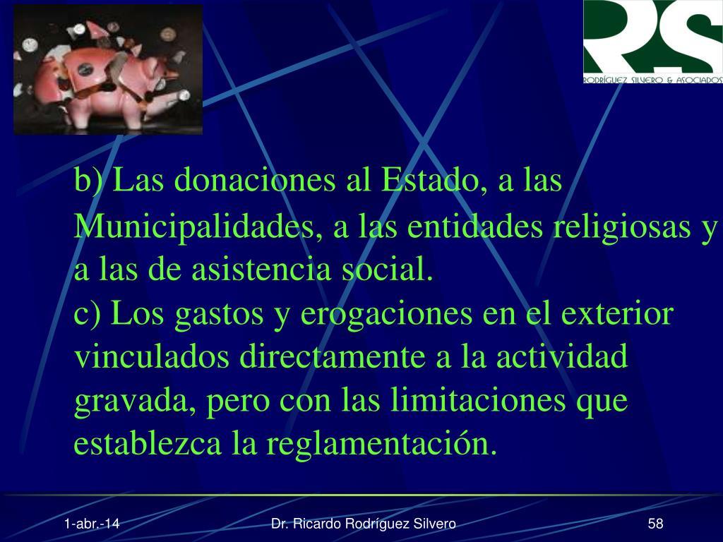 b) Las donaciones al Estado, a las Municipalidades, a las entidades religiosas y a las de asistencia social.