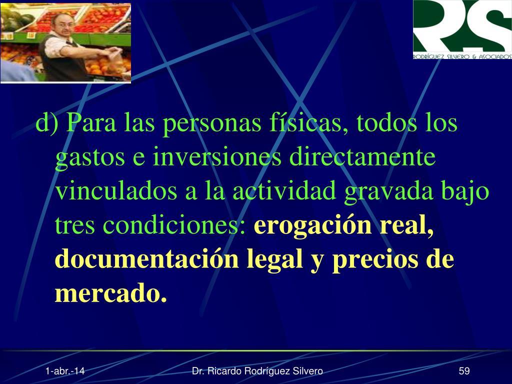 d) Para las personas físicas, todos los gastos e inversiones directamente vinculados a la actividad gravada bajo tres condiciones: