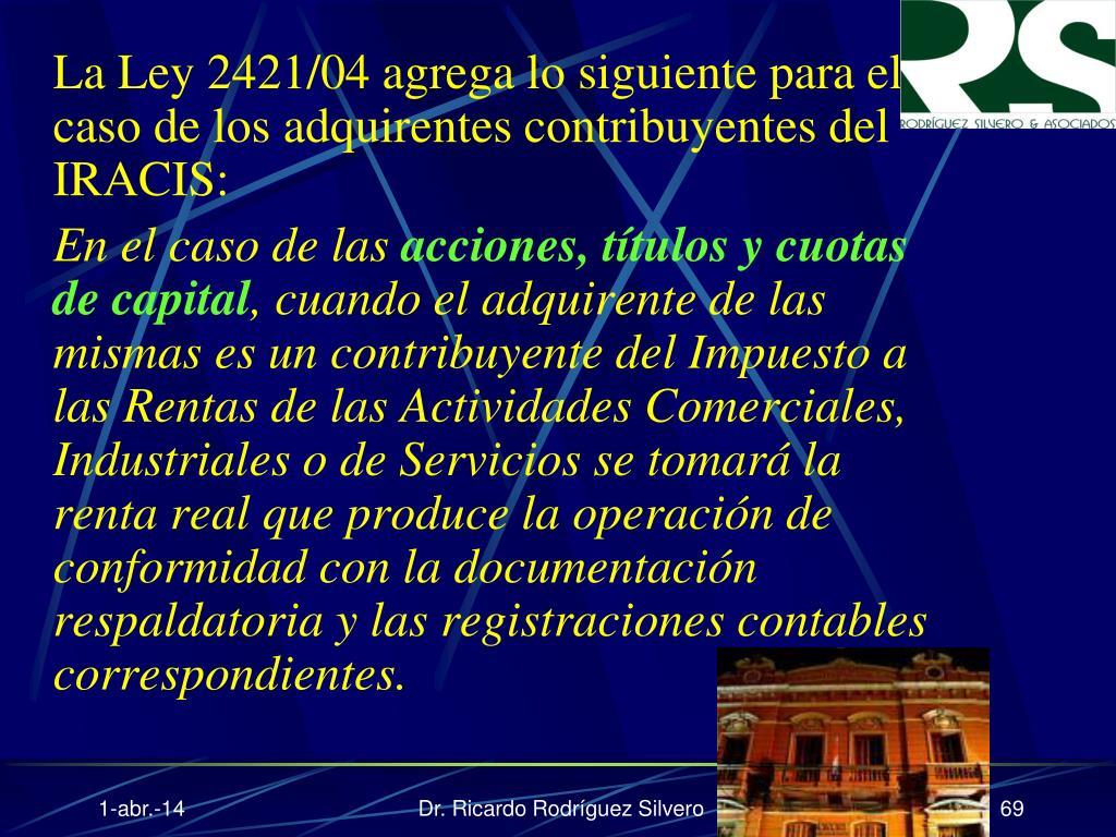 La Ley 2421/04 agrega lo siguiente para el caso de los adquirentes contribuyentes del IRACIS: