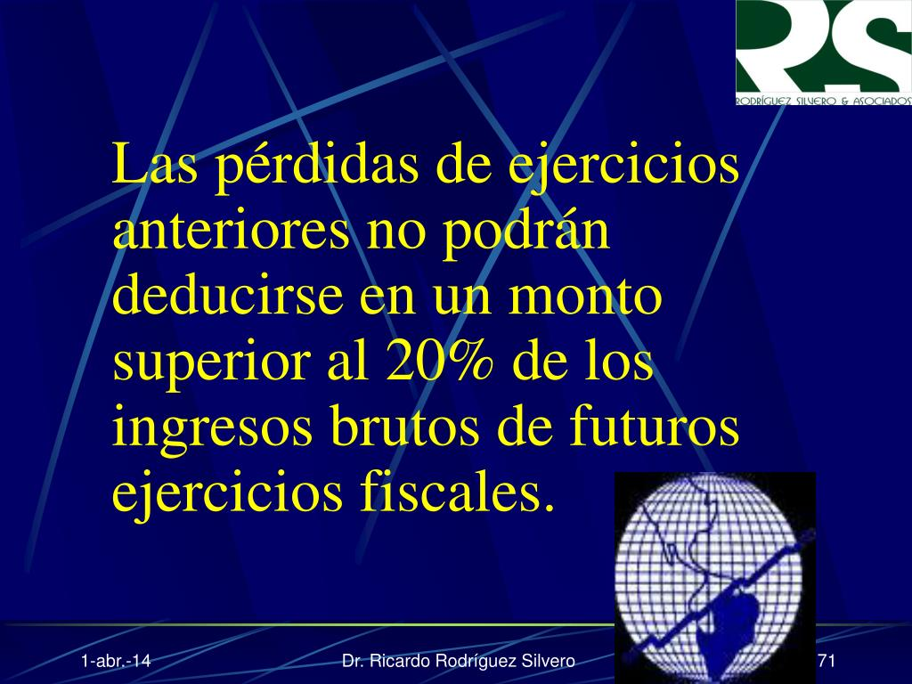 Las pérdidas de ejercicios anteriores no podrán deducirse en un monto superior al 20% de los ingresos brutos de futuros ejercicios fiscales.