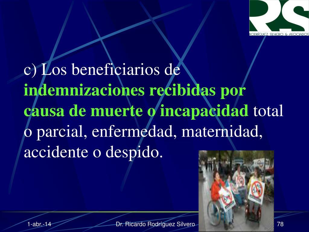 c) Los beneficiarios de