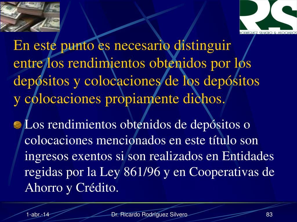 En este punto es necesario distinguir entre los rendimientos obtenidos por los depósitos y colocaciones de los depósitos y colocaciones propiamente dichos.