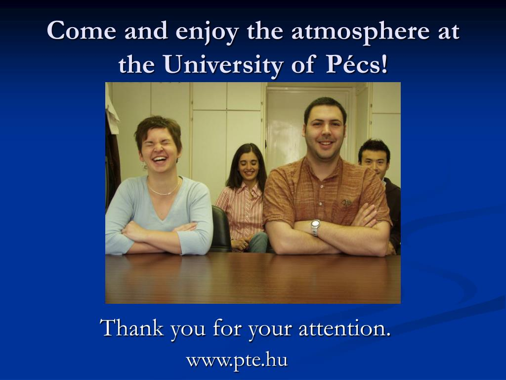 Come and enjoy the atmosphere at the University of Pécs!