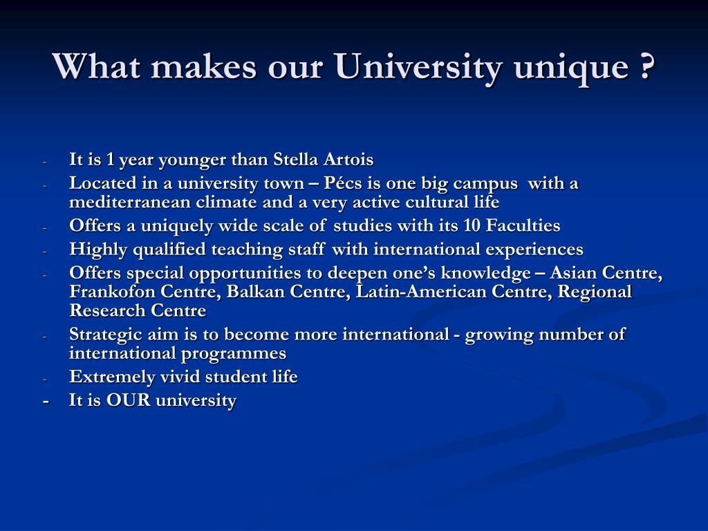 What makes our University unique ?