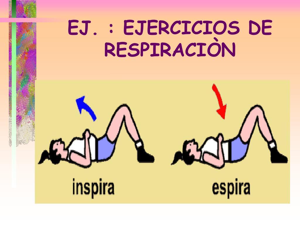 EJ. : EJERCICIOS DE       RESPIRACIÒN