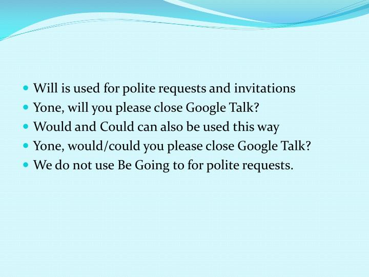 Will is used for polite requests and invitations