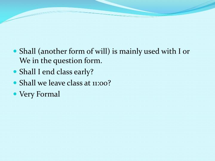 Shall (another form of will) is mainly used with I or We in the question form.
