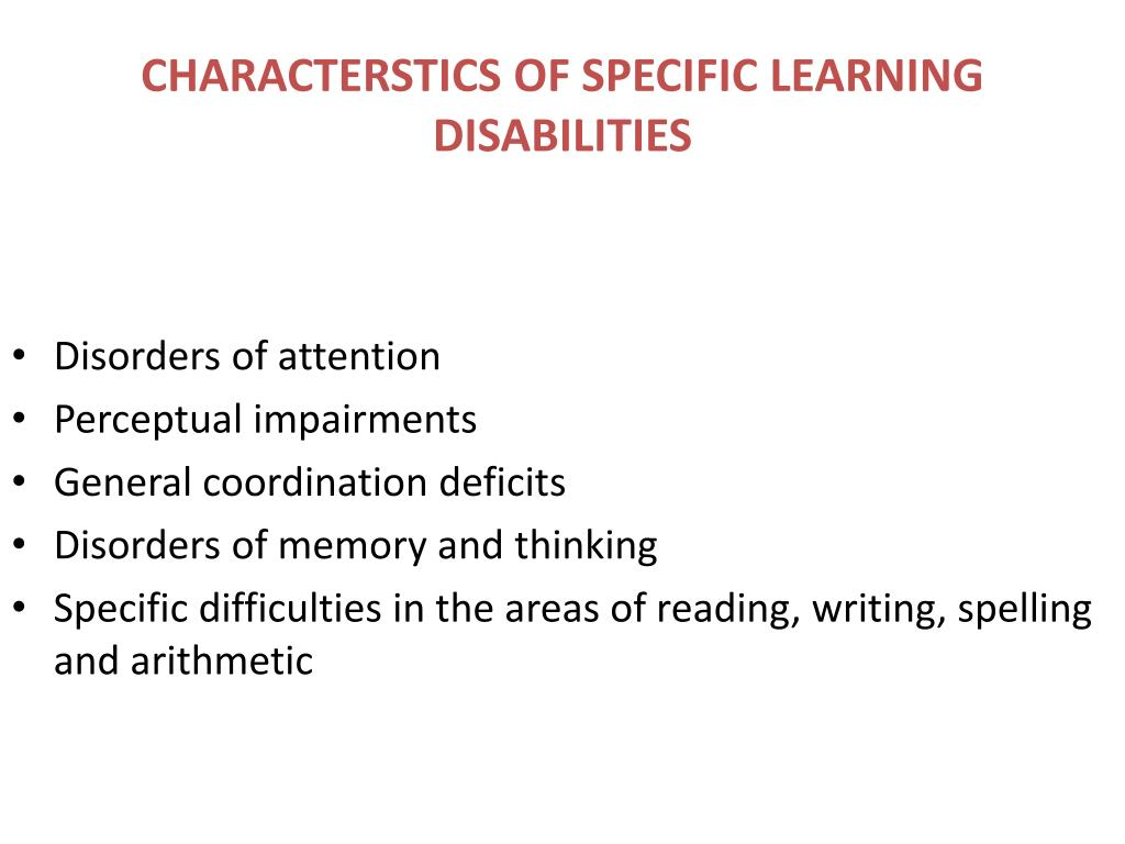 CHARACTERSTICS OF SPECIFIC LEARNING DISABILITIES