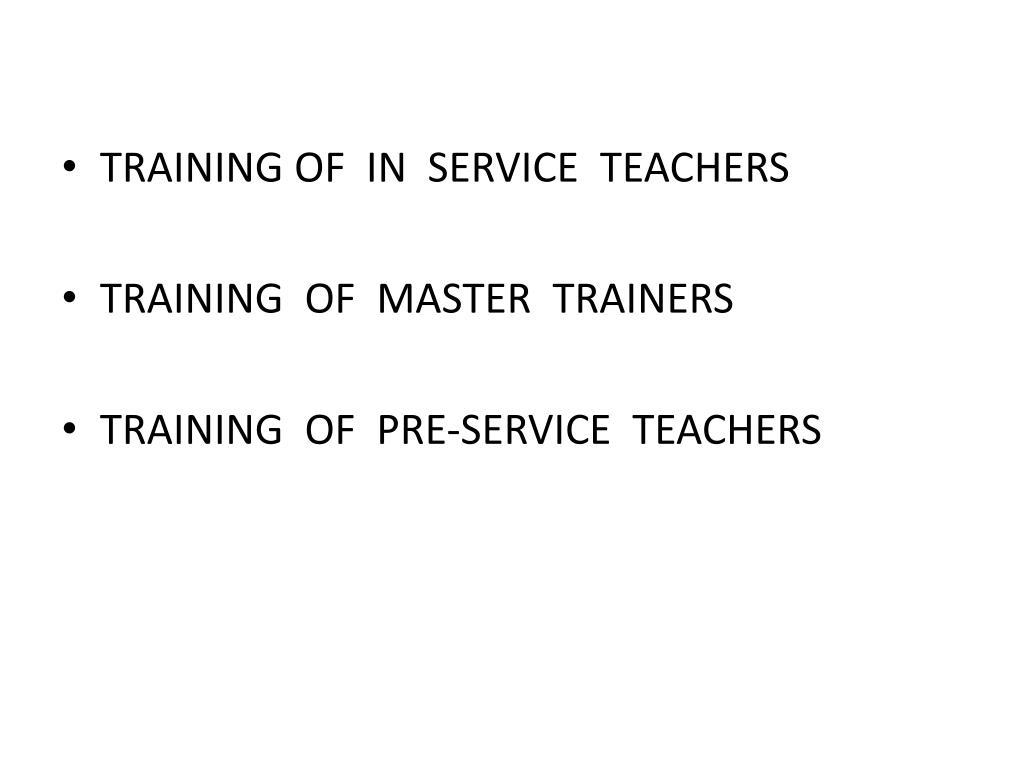 TRAINING OF  IN  SERVICE  TEACHERS